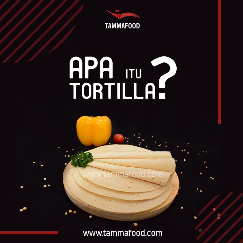 Apa Itu Tortilla ? Tammafood